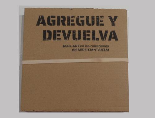 Agregue y Devuelva. Mail Art en las colecciones del MIDE- CIANT/UCLM